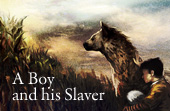 """A Boy and his Slaver"""