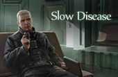 The Slow Disease